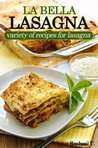 LA BELLA LASAGNA - Variety of Recipes For Lasagna