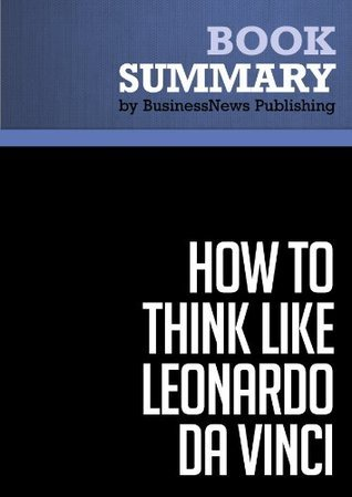 Summary: How to think like Leonardo da Vinci - Michael J. Gelb: Seven Steps to Genius Every Day