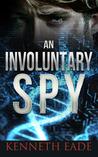 An Involuntary Spy (Involuntary Spy #1)