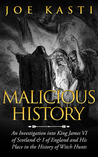 Malicious History: An Investigation Into King James VI of Scotland, I of England, and His Place in the History of Witch Hunts.