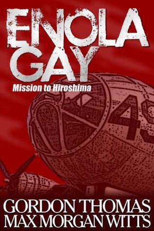Enola Gay The Bombing Of Hiroshima By Gordon Thomas
