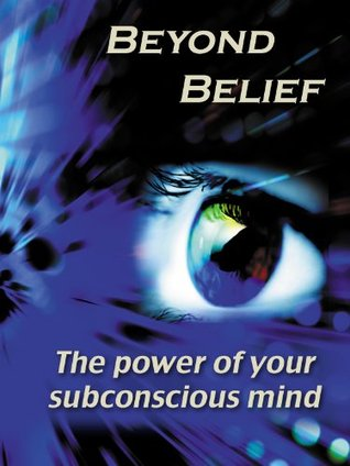 Beyond Belief - The Power of Your Subconscious Mind