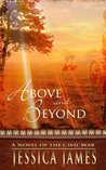 Above and Beyond: A Novel of the Civil War (Military Heroes Through History #2)