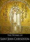 The Complete Works of Saint John Chrysostom (33 Books with Active ToC)