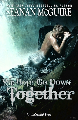 We Both Go Down Together (Incryptid, #0.09)