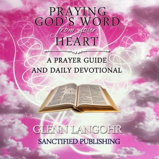 praying-god-s-word-from-your-heart-a-prayer-guide-and-daily-devotional