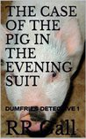 The Case of the Pig in the Evening Suit  (Dumfries Detective, #1)