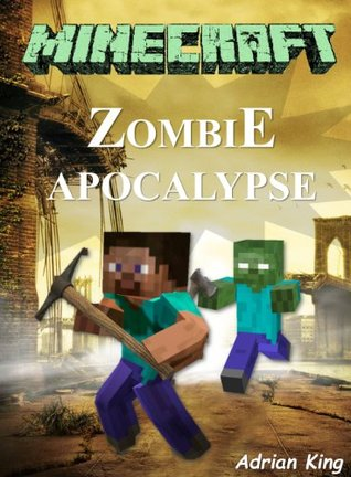 Minecraft: Legend of the Minecraft Zombie Apocalypse (Minecraft books)