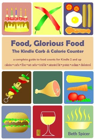 Food, Glorious Food: The Kindle Carb & Calorie Counter, a complete guide to food counts