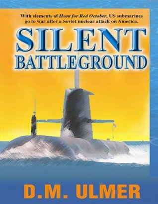 Silent Battleground (Submarine Classics by D.M. Ulmer Book 5)