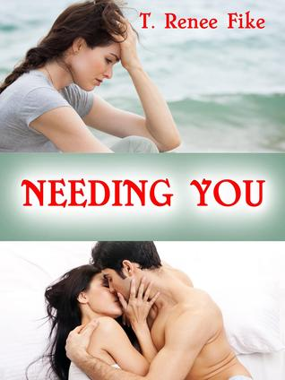 Needing You by T. Renee Fike