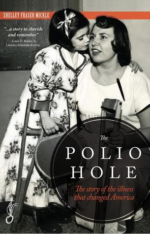 The Polio Hole: The Story of the Illness That Changed America