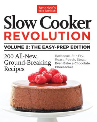 Slow Cooker Revolution Volume 2: The Easy Prep Edition