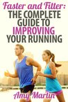 Faster and Fitter: The Complete guide to improving your running