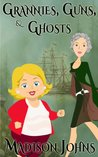 Grannies, Guns and Ghosts (Agnes Barton Senior Sleuth Mystery, #2)