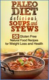 Paleo Diet Delicious Soups and Stews - Gluten Free Natural Food Recipes