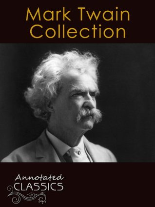 Mark Twain: Collection of 51 Classic Works with analysis and historical background (Annotated and Illustrated) (Annotated Classics)