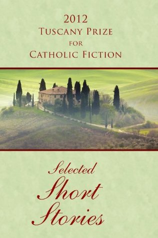 2012 Tuscany Prize for Catholic Fiction - Selected Short Stories