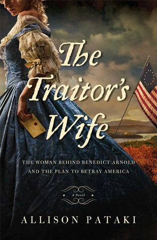 the traitor s wife the woman behind benedict arnold and the plan to betray america