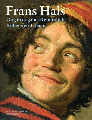 Frans Hals: oog in oog met Rembrandt, Rubens en Titiaan