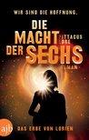 Die Macht der Sechs by Pittacus Lore