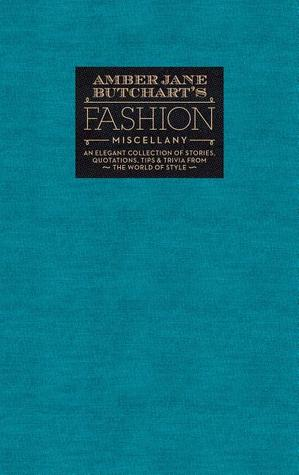 Amber Jane Butchart's Fashion Miscellany: An Elegant Collection of Stories, Quotations, Tips & Trivia From the World of Style