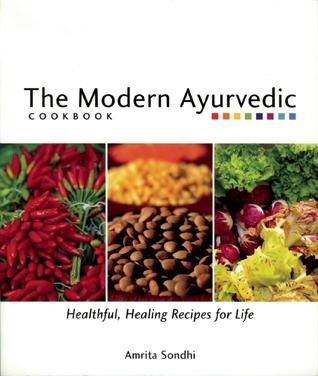 The Modern Ayurvedic Cookbook: Healthful, Healing Recipes for Life
