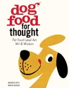 Dog Food for Thought: Pet Food Label Art, Wit  Wisdom