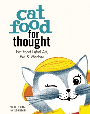 Cat Food for Thought: Pet Food Label Art, WitWisdom
