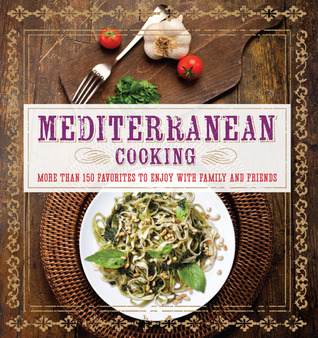 Ebook Mediterranean Cooking: More than 150 Favorites to Enjoy with Family and Friends by Pamela Clark DOC!