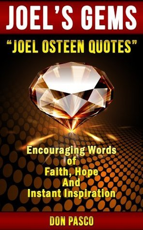Joel Osteen Quotes - Inspirational Collection of Joel Osteen Quotes (Break Out, Become a Better You, You Can You Will, I Declare, It's Your Time): Joel ... Gems (Joel Osteen's Gems Series Book 1)