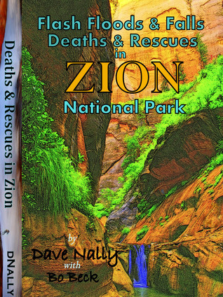 Flash Floods & Falls: Deaths & Rescues in Zion National Park by Dave Nally