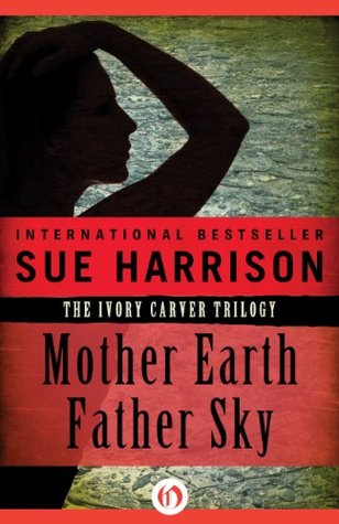 Mother Earth Father Sky (The Ivory Carver Trilogy, 1)