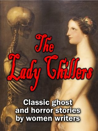 The Lady Chillers: classic ghost and horror stories by women