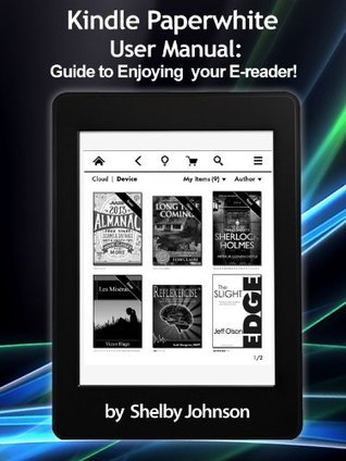 Kindle Paperwhite User Manual: Guide to Enjoying your E-reader (Updated for 2013)
