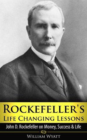 Rockefeller's Life Changing Lessons: John D Rockefeller on Money, Success & Life