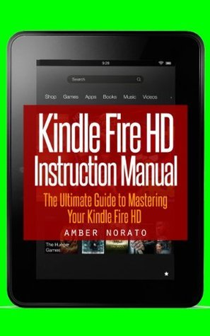 Kindle Fire HD Instruction Manual: The Ultimate Guide to Mastering Your Kindle Fire HD (Updated November 2013)