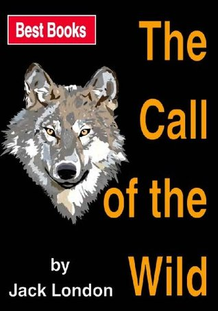 The Call of the Wild ( The Best Books of All Time ) [Over 71 illustrations] [with Active Table of Contents] [Illustrated] [Free Audio Links]