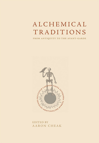 Alchemical Traditions: From Antiquity to the Avant-Garde
