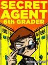 Secret Agent 6th Grader (Secret Agent 6th Grader, #1)