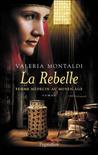 La Rebelle  by Valeria Montaldi