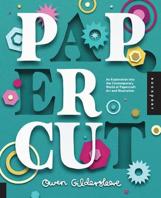 Paper Cut: An Exploration Into the Contemporary World of Papercraft Art and Illustration par Owen Gildersleeve