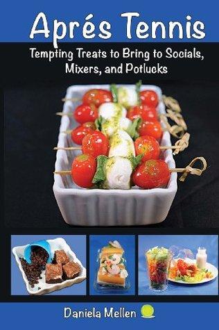 Apres tennis: tempting treats to bring to socials, mixers and potlucks by Daniela Mellen
