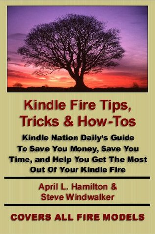Kindle Fire Tips, Tricks and How-Tos: Kindle Nation Daily's Guide To Save You Money, Save You Time, and Help You Get The Most Out Of Your Kindle Fire
