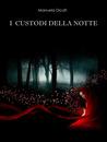 I Custodi della Notte by Manuela Dicati