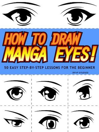 How to Draw Manga Eyes! 50 Easy Step-by-Step Lessons for the Beginner