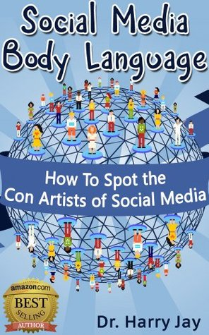 Social Media Body Language: How To Spot the Con Artists of Social Media