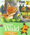 Frag Doch Mal ... Die Maus! Unser Wald