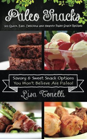 Paleo Snacks: 101 Quick, Easy, Delicious and Healthy Paleo Snack Recipes