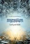 Led pod kůží (Mycelium, #2)